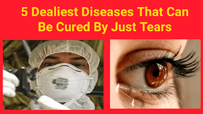 5 Deadliest Diseases that Can Be Cured by Just Tears