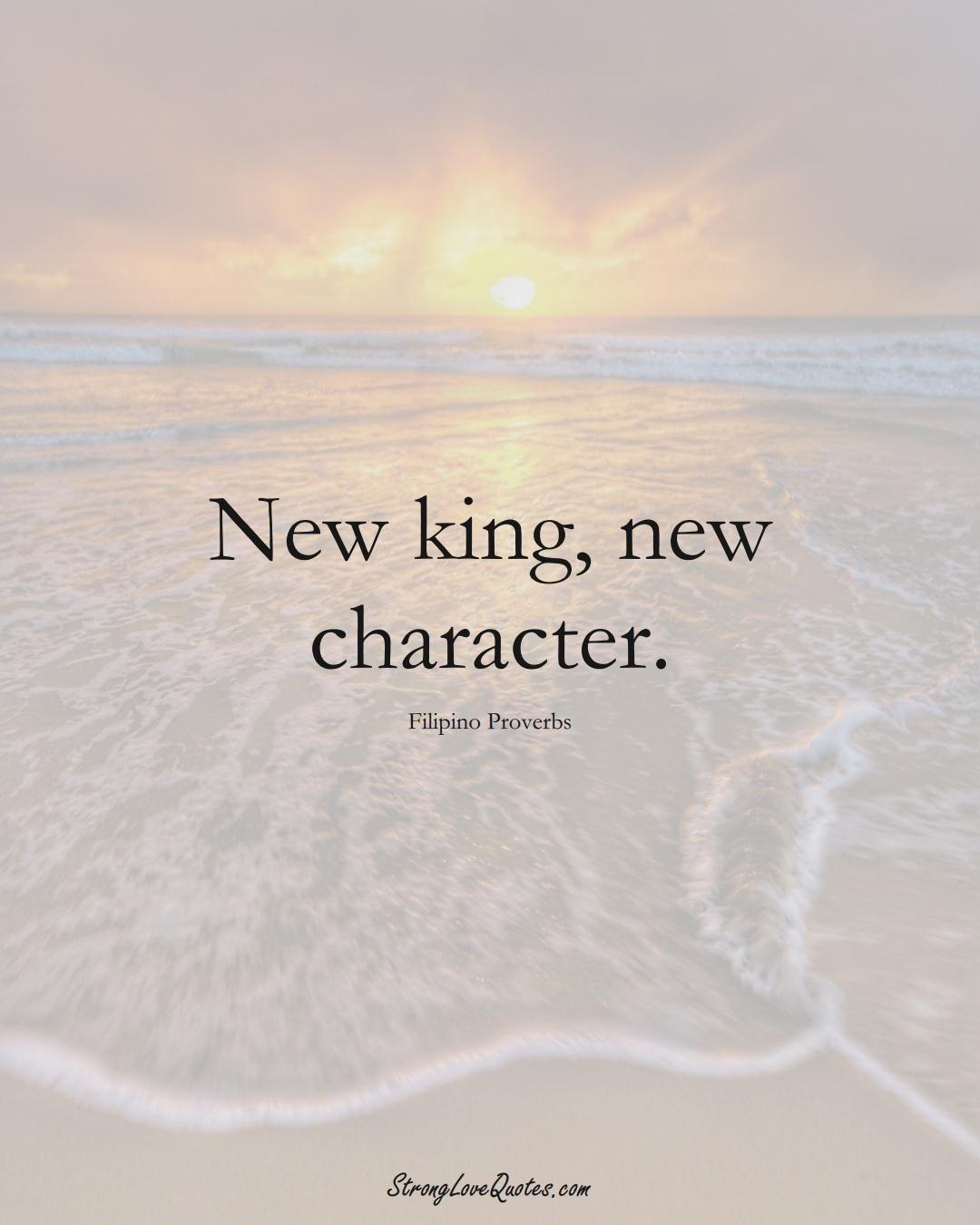 New king, new character. (Filipino Sayings);  #AsianSayings