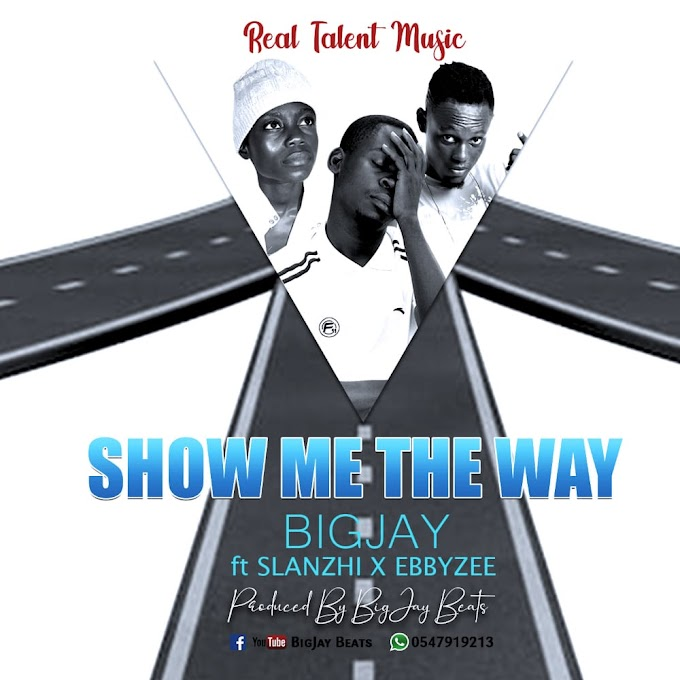 BigJay – Show Me The Way Ft Slanzhi x Ebbyzee (Prod By BigJay Beatz)