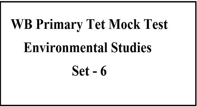 WB Primary Tet Mock Test / Environmental Studies / Set - 6