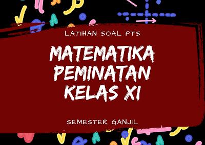 Latihan PTS Matematika  Peminatan Kelas  11  Semester Ganjil Paket 1