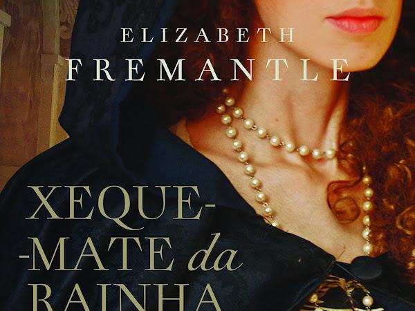 Resenha: Xeque-Mate Da Rainha - Elizabeth Fremantle