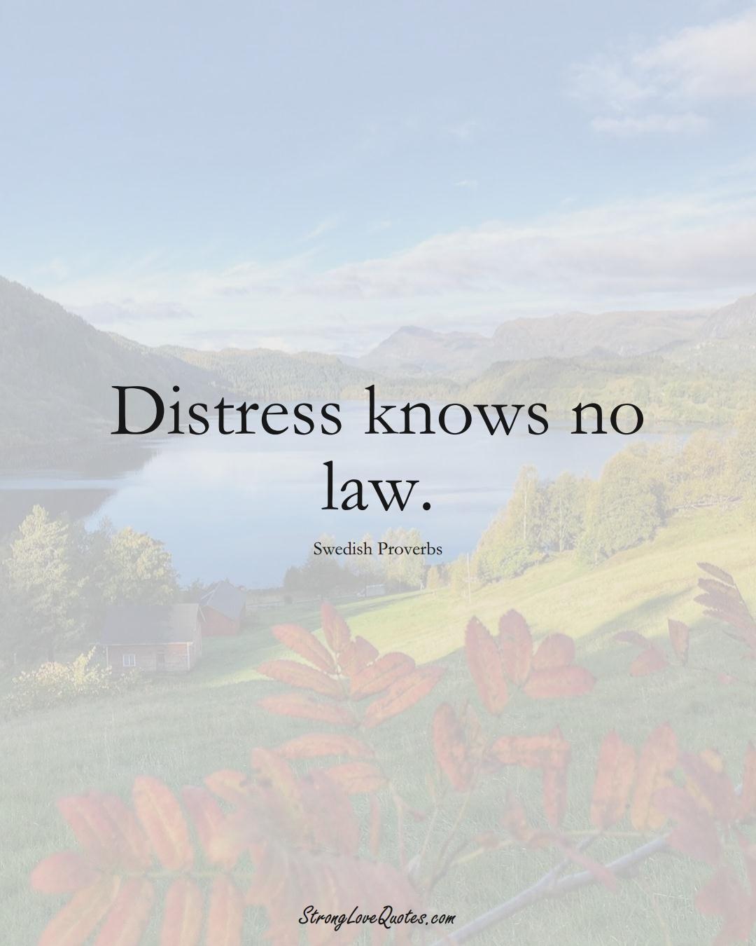 Distress knows no law. (Swedish Sayings);  #EuropeanSayings