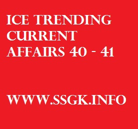 ICE TRENDING CURRENT AFFAIRS 40 - 41