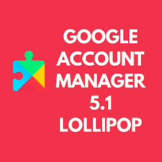 GOOGLE ACCOUNT MANAGER 5.1 LOLLIPOP