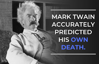 """Mark Twain was one of the most famous writers of the past. Mark Twain said something wonderful about himself in 1909. """" I came in with Halley's Comet in 1835. It is coming again next year, and I expect to go out with it. It will be the greatest disappointment of my life if I don't go out with Halley's Comet. The Almighty has said, no doubt: 'Now here are these two unaccountable freaks; they came in together, they must go out together""""."""