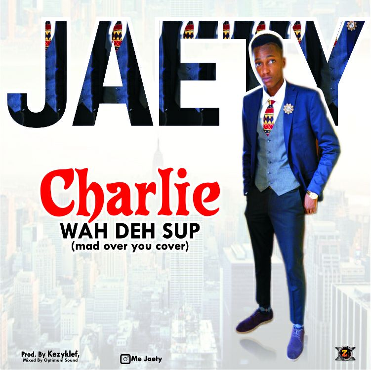 MUSIC: Jaety Charlie (Mad Over You Cover by Runtown