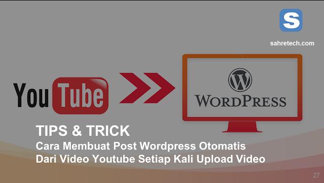 Cara Membuat Post Wordpress Otomatis Dari Video Youtube Setiap Kali Upload Video