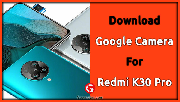 Google Camera Redmi K30 Pro