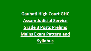 Gauhati High Court GHC Assam Judicial Service Grade 3 Posts Prelims Mains Exam Pattern and Syllabus