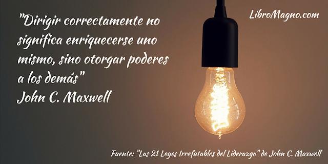 """""""Dirigir correctamente no significa enriquecerse uno mismo, sino otorgar poderes a los demás"""" John C. Maxwell"""