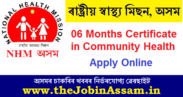 NHM, Assam: Apply Online for the 06 Months Certificate in Community Health