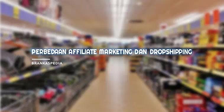 Perbedaan Affiliate Marketing dan Dropshipping