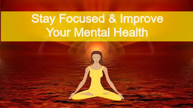 Best Way to Stay Focused Improve Mental Health