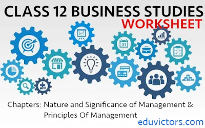 CBSE Class 12 Chapter 1 and 2: Nature and Significance of Management and Principles Of Management - Worksheet (#class12BusinessStudies)(#eduvictors)(#cbse2021)