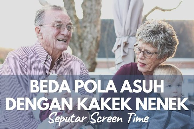Beda Pola Asuh dengan Kakek Nenek Seputar Screen Time