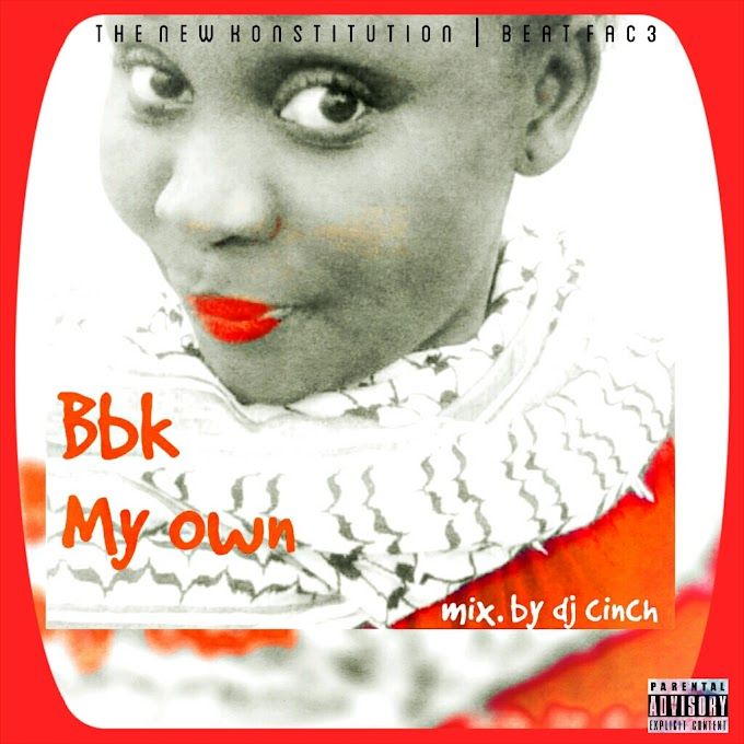 New Music: BBK - My Own (Prod. By Dj Cinch)