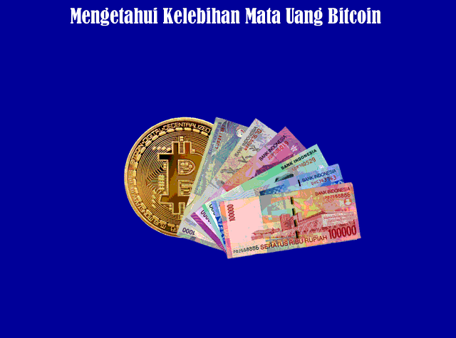 Mengetahui Kelebihan Mata Uang Bitcoin (Cryptocurrency)
