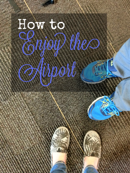 how to enjoy the airport