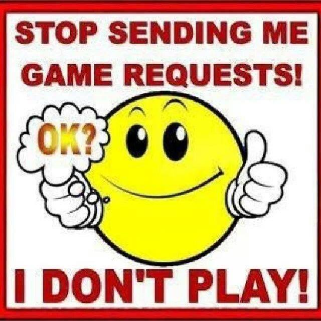 Stop sending me game requests! I don't play!