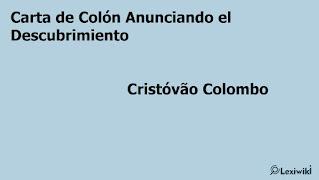 Carta de Colón Anunciando el DescubrimientoCristóvão Colombo