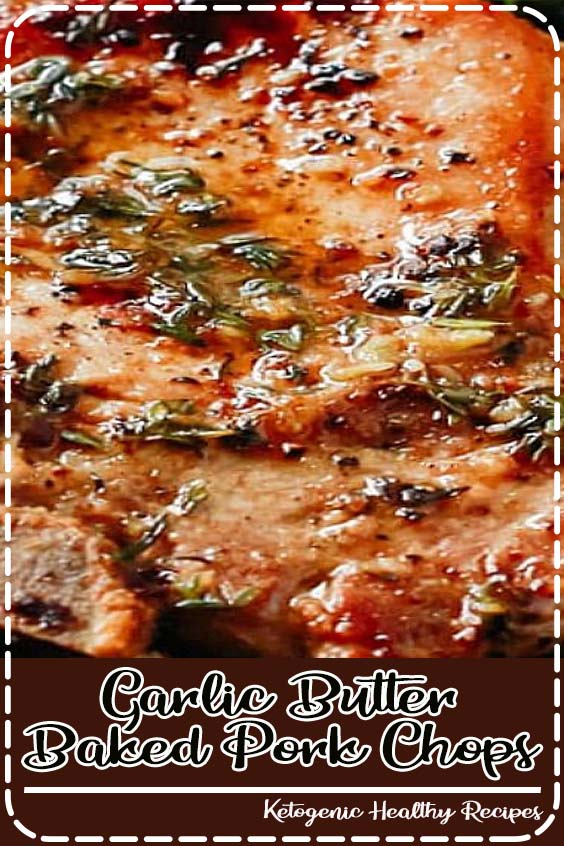 Garlic Butter Baked Pork Chops are juicy Garlic Butter Baked Pork Chops