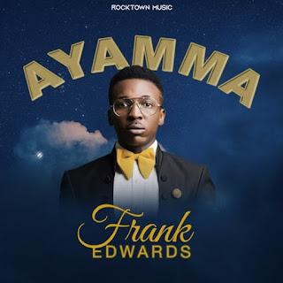 DOWNLOAD: Frank Edwards - Ayamma [Mp3, Lyrics & Video]