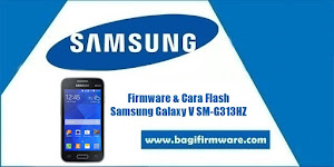 Firmware dan Cara Flash Samsung Galaxy V SM-G313HZ