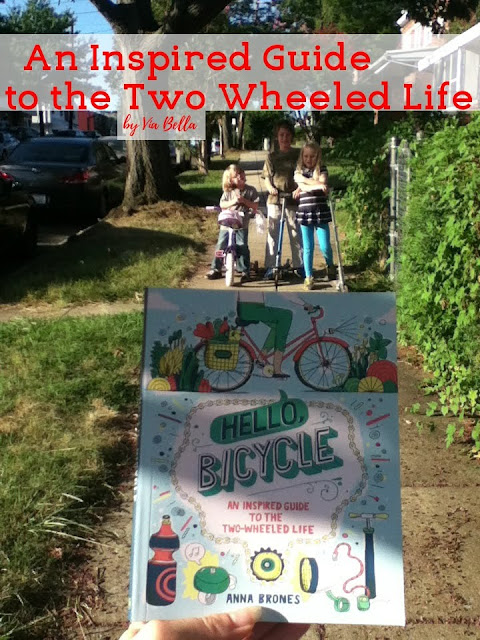 An Inspired Guide to the Two Wheeled Life, Book Review, Blogging For Books, Anna Brones, Ten Speed Press, Cycling, Bike Advise, Bicycles, Via Bella, Book Review, Teach kids to ride a bike, practical bike advise, good book