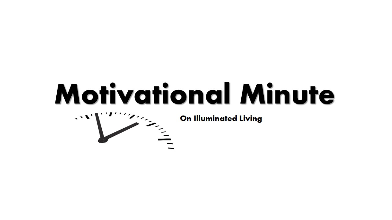 Illuminated Living: Motivational Minute With Nik Scott