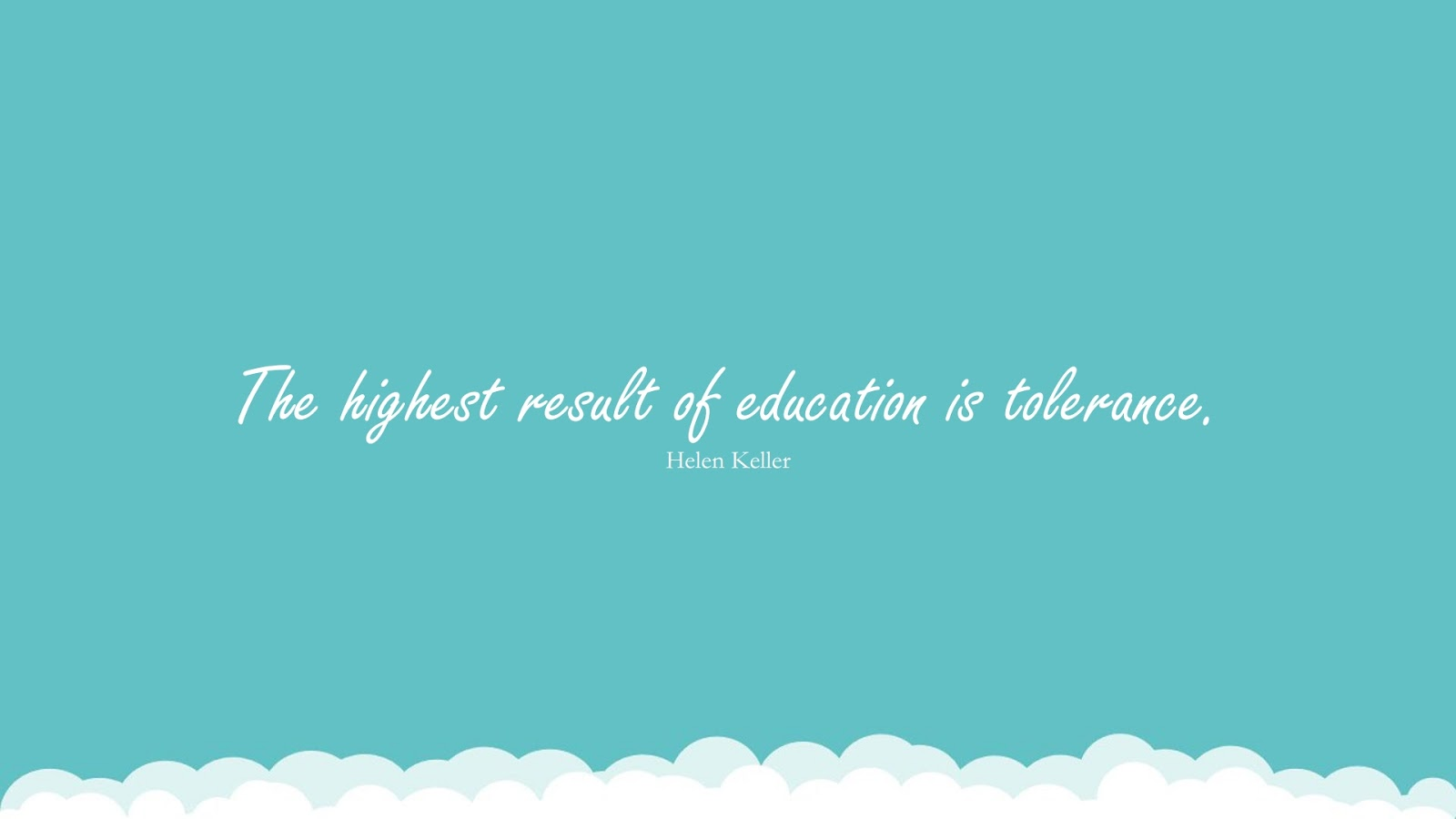 The highest result of education is tolerance. (Helen Keller);  #FamousQuotes