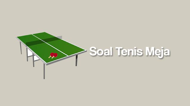 soal pilihan ganda tentang tenis meja