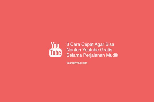 3 Cara Cepat Agar Bisa Nonton Youtube Gratis Selama Perjalanan Mudik