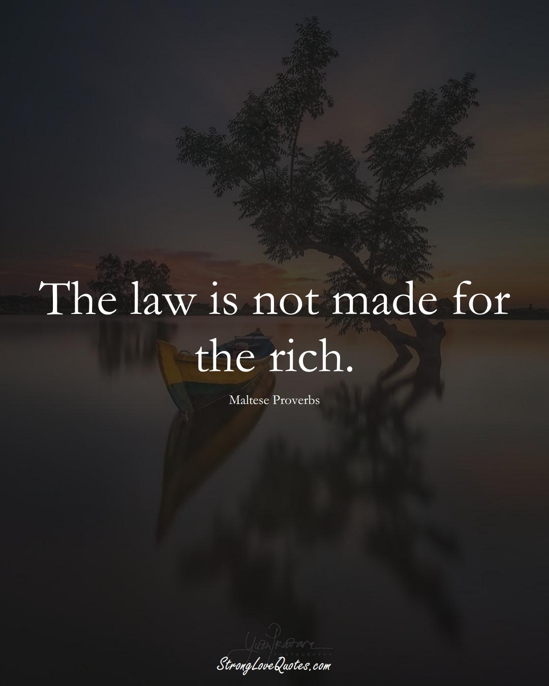 The law is not made for the rich. (Maltese Sayings);  #EuropeanSayings