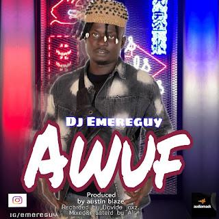 MUSIC: Dj Emereguy - Awuf