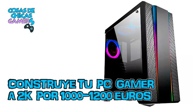 Presupuesto de PC gama media alta para jugar en 2K por 1000/1200 euros.
