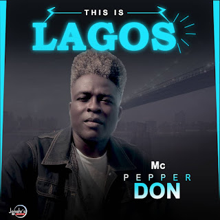 Music: Mc Pepper Don - This Is Lagos