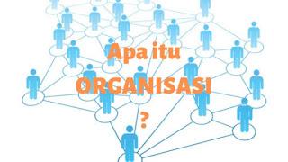 Pengertian Organisasi Secara Umum dan Para Ahli