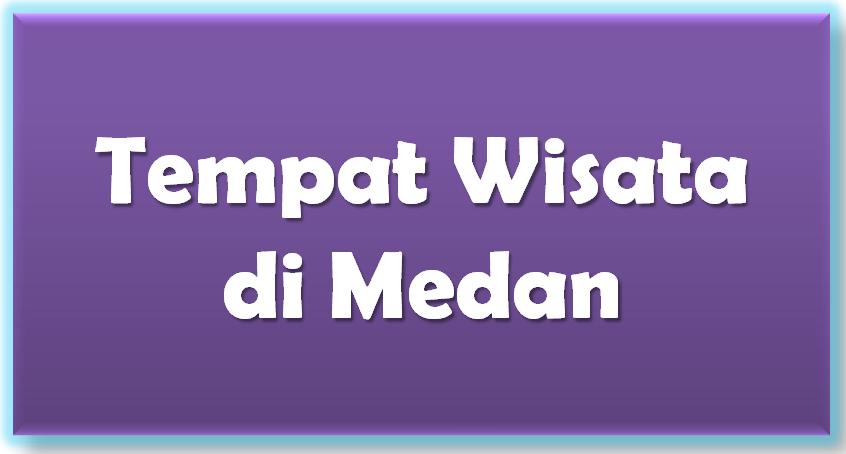 Tempat Wisata di Medan