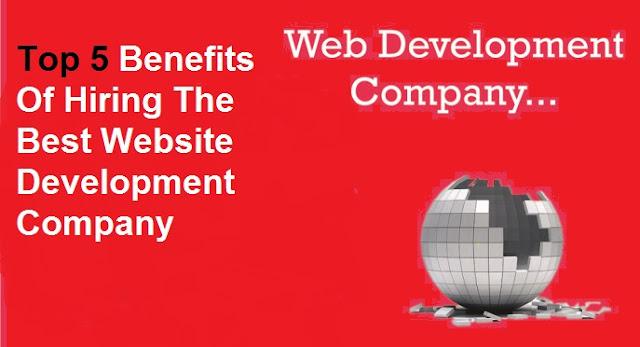 Top 5 Benefits Of Hiring The Best Website Development Company