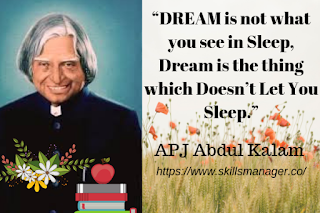 """DREAM is not what you see in Sleep, Dream is the thing which Doesn't Let You Sleep."""