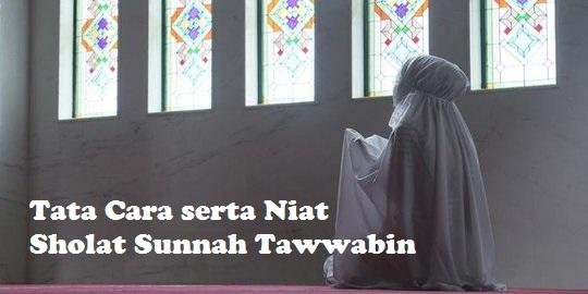 Tata Cara serta Niat Sholat Sunnah Tawwabin Lengkap Keterangan dan Fadhilahnya
