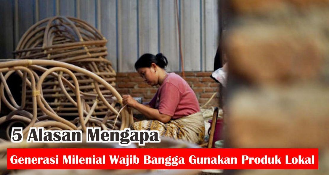 5 Alasan Mengapa Generasi Milenial Wajib Bangga Gunakan Produk Lokal