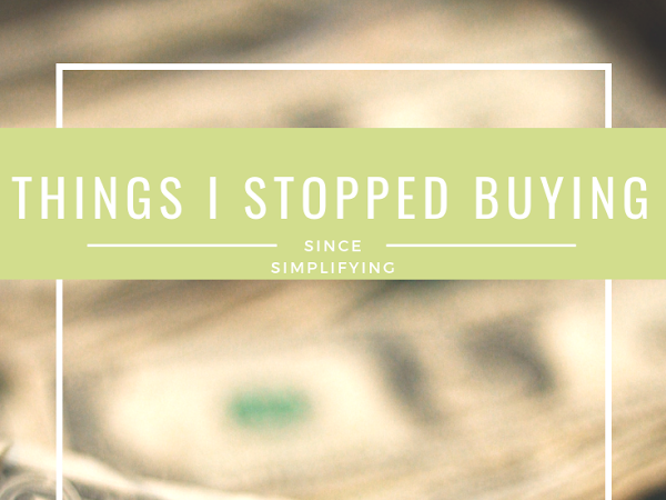 Things I Stopped Buying Since Simplifying Everything
