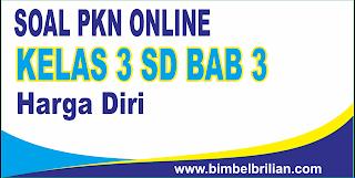 Soal PKN Online Kelas 3 SD BAB 3 Harga Diri - Langsung Ada Nilainya