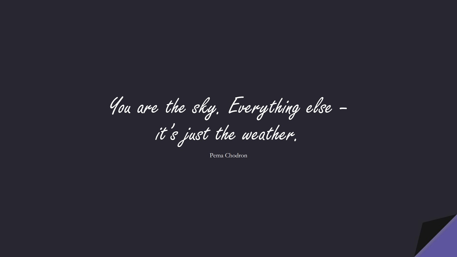 You are the sky. Everything else – it's just the weather. (Pema Chodron);  #CalmQuotes