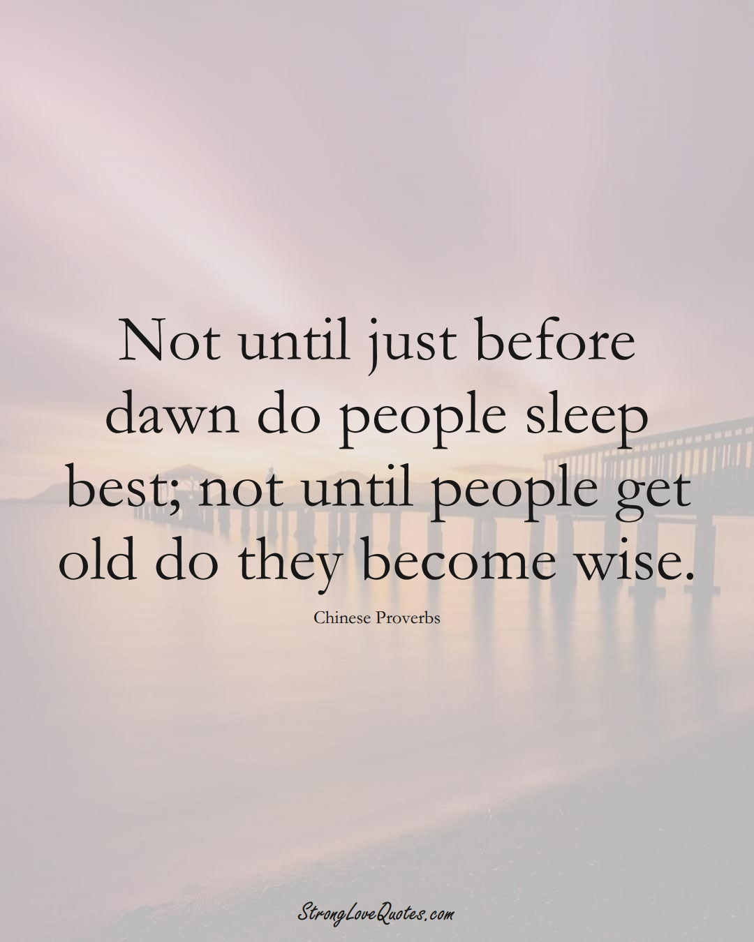 Not until just before dawn do people sleep best; not until people get old do they become wise. (Chinese Sayings);  #AsianSayings