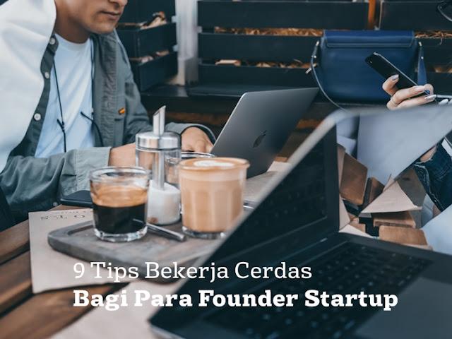 9 Tips Bekerja Cerdas Bagi Para Founder Startup