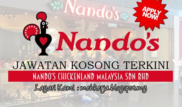 Jawatan Kosong Terkini 2017 di Nando's Chickenland Malaysia Sdn Bhd mehkerja