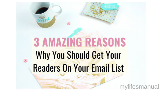 Grow your email list now. 3 awesome reasons why you should get your readers on your email list